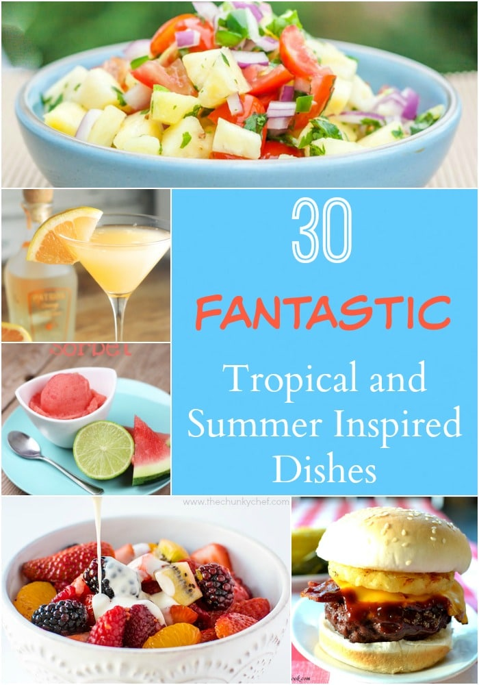 30 of the best tropical and summer inspired dishes!