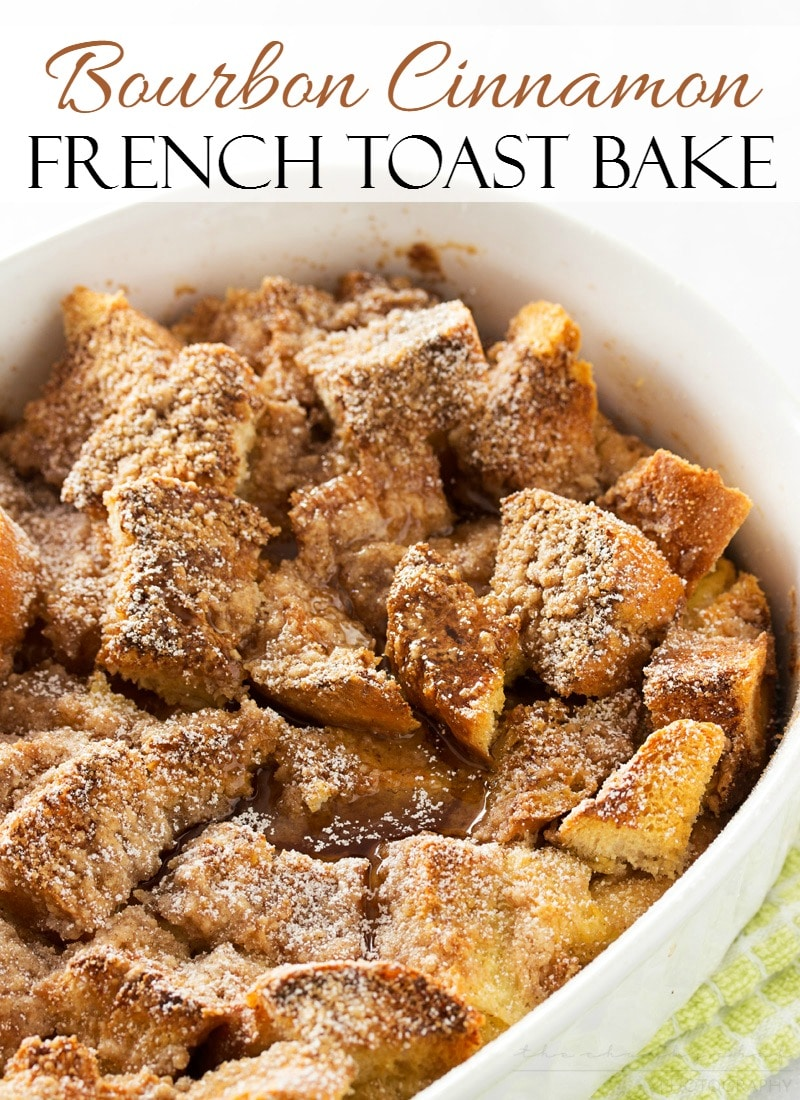 Bourbon Cinnamon French Toast Bake | This french toast bake stands out from the rest with warm cinnamon and sweet bourbon! An easy make ahead breakfast!!